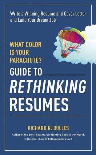 What Color Is Your Parachute?… Rethinking Resumes