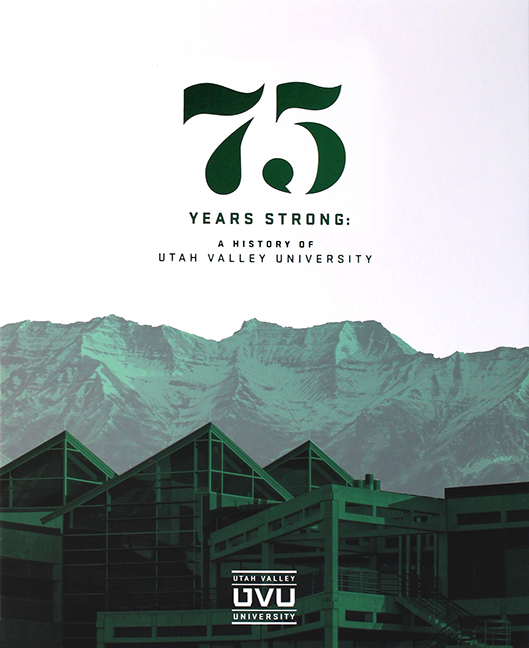 75 Years Strong: A History ofUtah Valley University
