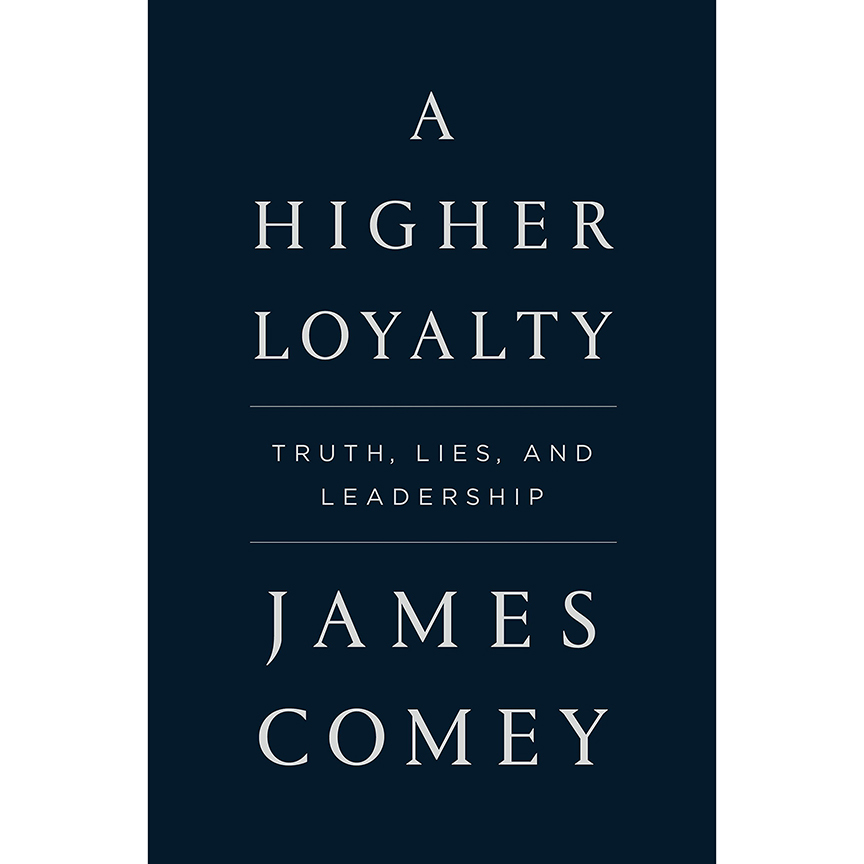 Image For A Higher Loyalty:<br>Truth, Lies, and...<br>James Comey