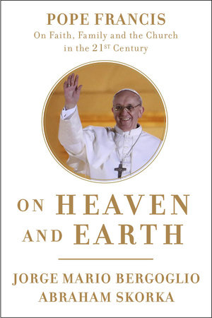 Image For On Heaven and Earth<br>Jorge Mario Bergoglio